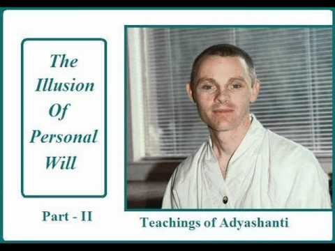 Adyashanti: The Illusion Of Personal Will (2 of 2)